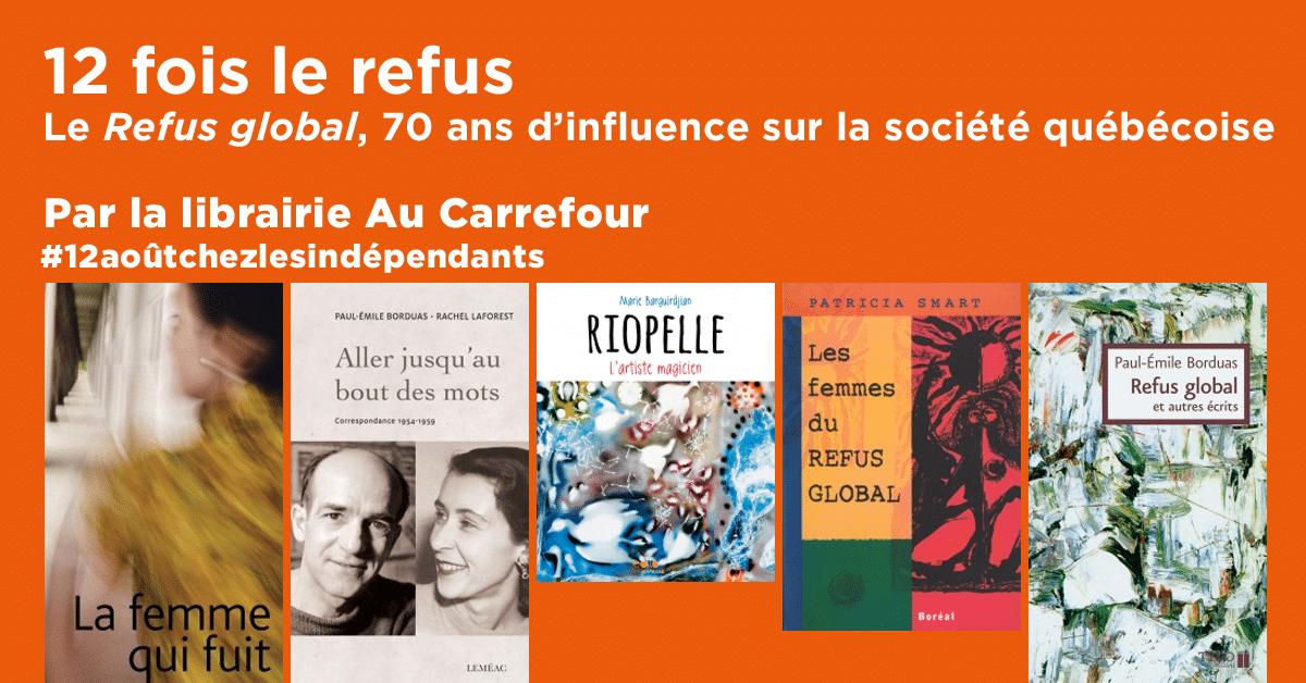 12 fois le refus : le Refus global, 70 ans d'influence sur la société québécoise