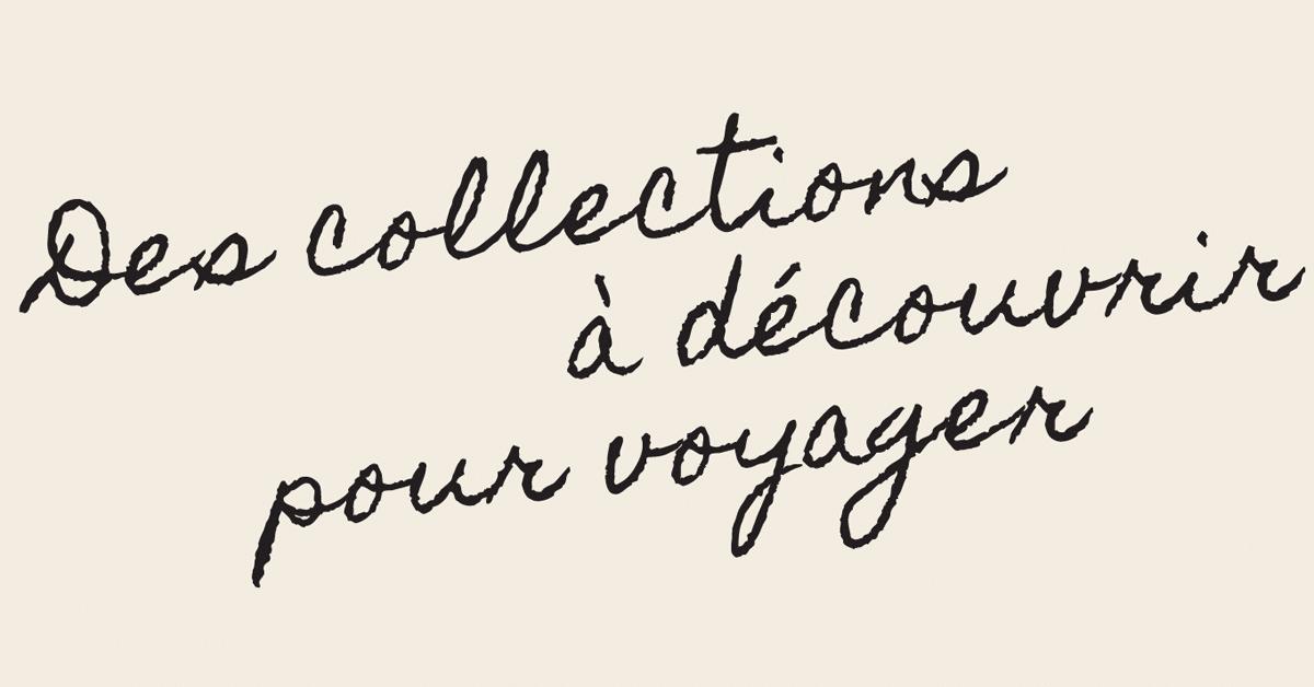 Des collections à découvrir pour voyager