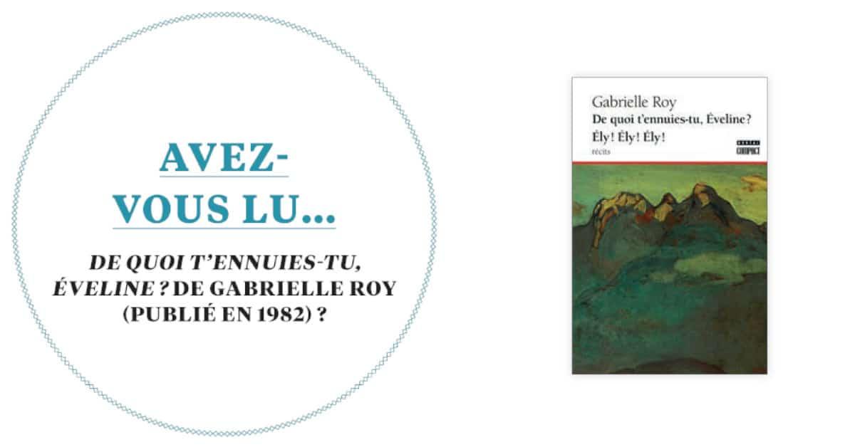 Avez-vous lu ... De quoi t'ennuies-tu, Éveline? de Gabrielle Roy (publié en 1982)?