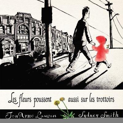 Les fleurs poussent aussi sur les trottoirs : meilleur album illustré canadien 2016