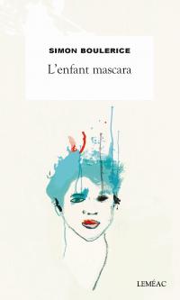 L'enfant mascara - Simon Boulerice