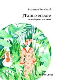 Vignette du livre J't'aime encore : monologue amoureux