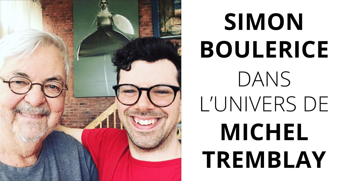 Simon Boulerice dans l'univers de Michel Tremblay : J'ai failli tuer un monument