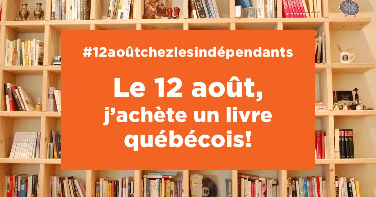 Le 12 août, j'achète un livre québécois chez mon libraire indépendant!