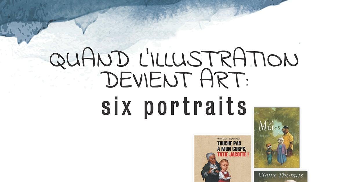 Quand l'illustration devient art : six portraits