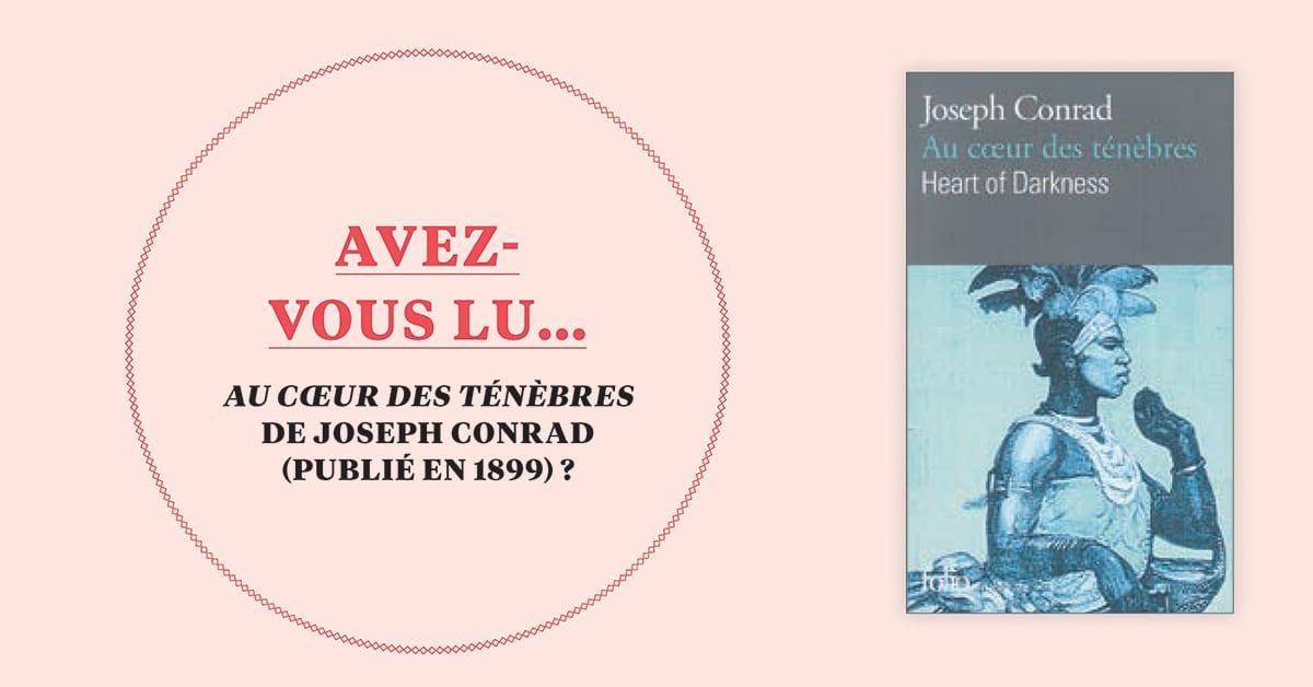 Avez-vous lu… Au coeur des ténèbres de Joseph Conrad (publié en 1899)?