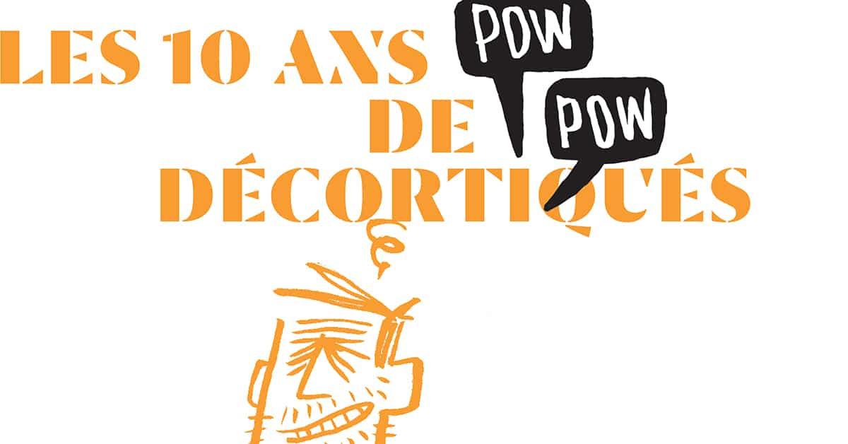 Les 10 ans de Pow Pow décortiqués