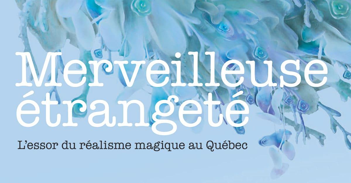 Merveilleuse étrangeté - L'essor du réalisme magique au Québec